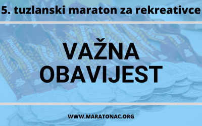 VAŽNE INFORMACIJE: Za takmičare i učesnike 5. tuzlanskog maratona za rekreativce